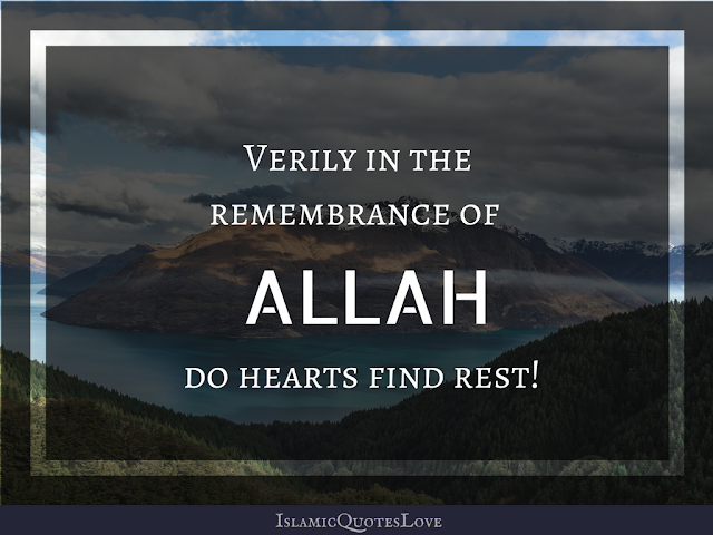 Verily in the remember of ALLAH do hearts find rest !