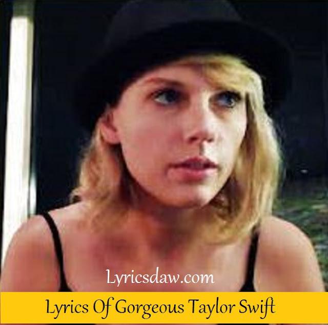 Lyrics Of Gorgeous Taylor Swift | Reputation