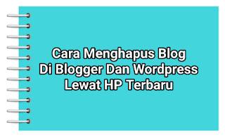 Cara Menghapus Blog Di Blogger Dan Wordpress Lewat HP Terbaru