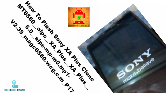 How To Flash Sony XA Plus Clone MT6580__alps__XA_Plus__XA_Plus__6.0__alps-mp-m0.mp1-V2.39_magc6580.weg.c.m_P17