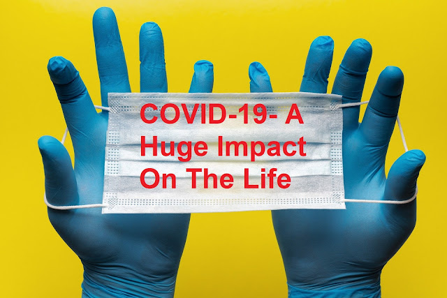 COVID-19- A Huge Impact On The Life