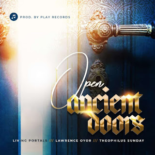 OPEN ANCIENT DOORS – LIVING PORTALS X LAWRENCE OYOR X THEOPHILUS SUNDAY