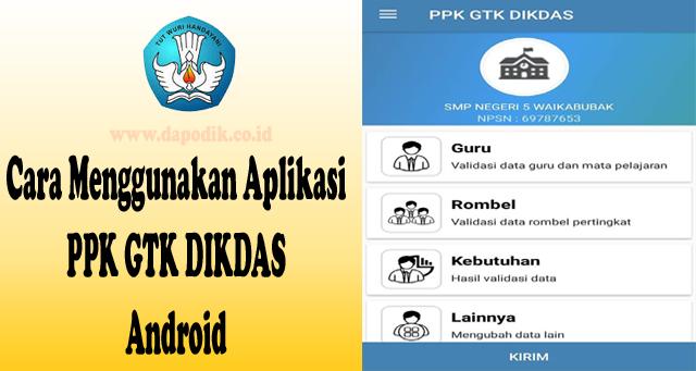 Panduan Cara Menggunakan Aplikasi PPK GTK DIKDAS Android Terbaru
