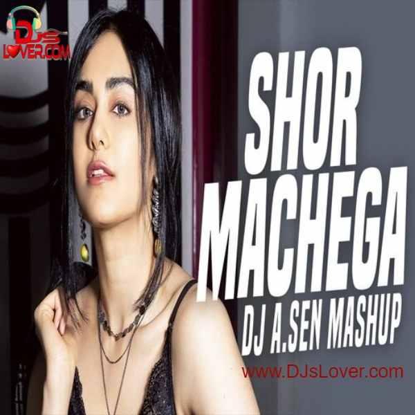 Shor Machega Mashup DJ A Sen mp3 song download
