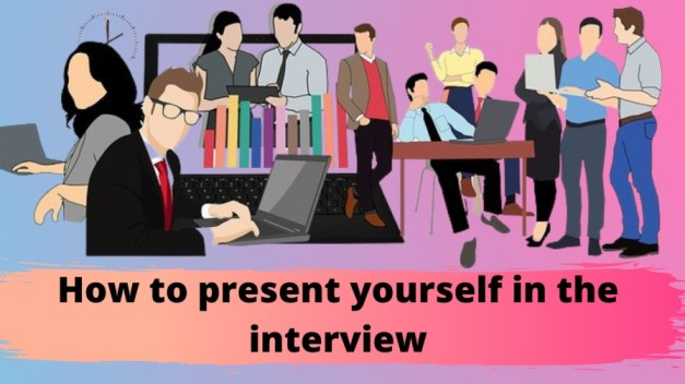 How to present yourself in the interview