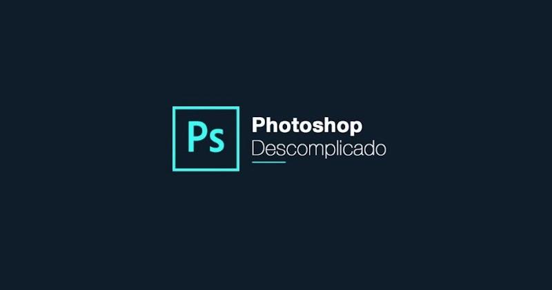 Curso Photoshop Descomplicado Download Grátis