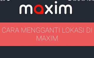 Cara Mengubah Lokasi di Maxim
