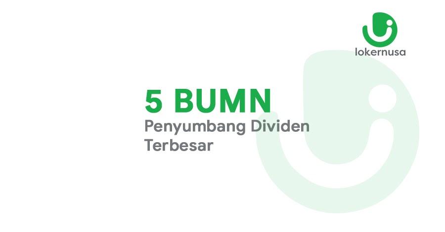 5 BUMN Penyumbang Dividen Terbesar