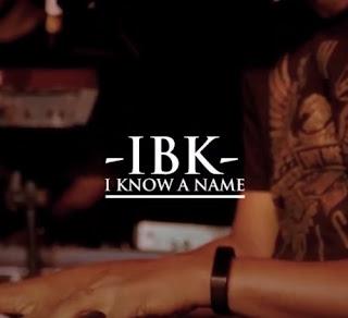 LYRICS: IBK - I Know A Name