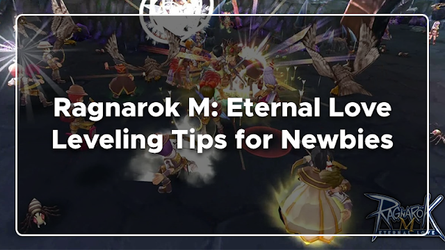 Eternal Love Leveling Tips for Newbies  Games : Ragnarok M: Eternal Love Leveling Tips for Newbies