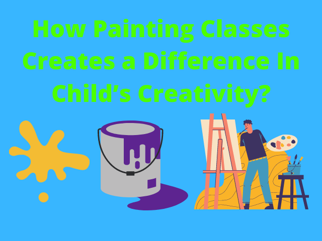 How Painting Classes Creates a Difference In Child's Creativity?