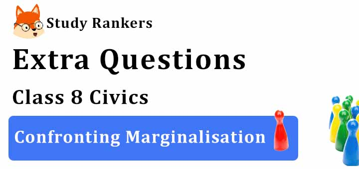 Confronting Marginalisation Extra Questions Chapter 8 Class 8 Civics