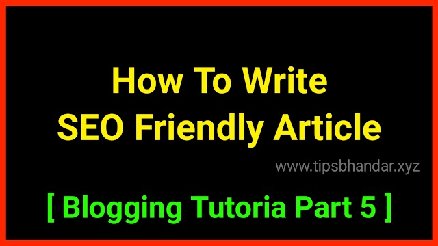 How To Write SEO Friendly Article 2020-21 [ Blogging Tutorial Part 5 ]