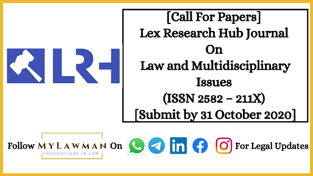[Call For Papers] Lex Research Hub Journal On Law and Multidisciplinary Issues (ISSN 2582 – 211X) [Submit by 31 October 2020]