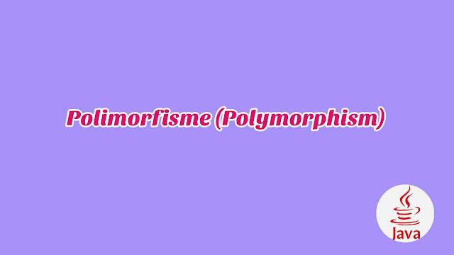 BAB 7 - Polimorfisme (Polymorphism)