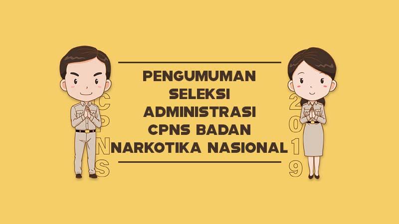 Pengumuman Seleksi Administrasi CPNS Badan Narkotika Nasional Tahun 2019