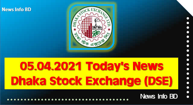 05.04.2021 Today's News Dhaka Stock Exchange (DSE)