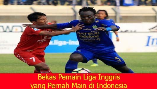 Bekas Pemain Liga Inggris yang Pernah Main di Indonesia