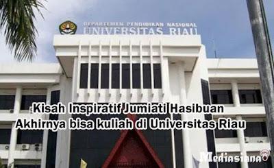 Kisah Inspiratif Jumiati Hasibuan Akhirnya bisa kuliah di Universitas Riau