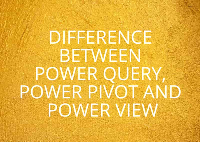 Microsoft Power BI Desktop: Difference between Power Query, Power Pivot, and Power View