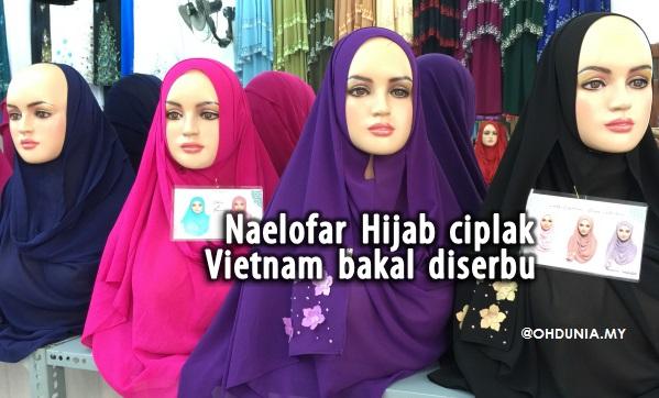 Tudung Ciplak Naelofar Hijab Vietnam Bakal Diserbu