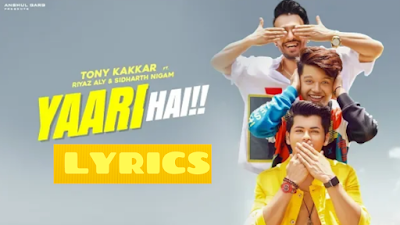 Yaari Hai Lyrics | Tonny Kakkar | Friendship day song 2019