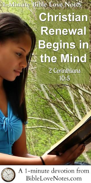 Romans 12:1-2, 2 Cor. 10:5, Phil. 4:8