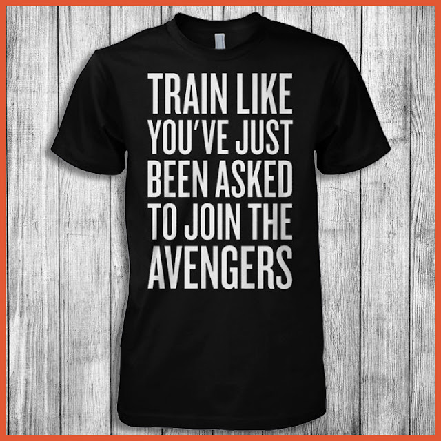 Train Like You've Just Been Asked To Join The Avengers Shirt