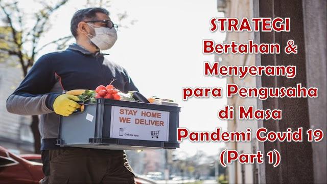 Strategi Bertahan dan Menyerang para Pengusaha di Masa Pandemi Covid 19-Part 1