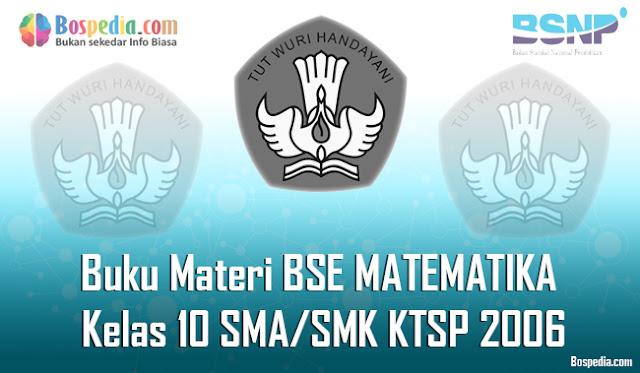 Buku Materi BSE MATEMATIKA Kelas 10 SMA/SMK KTSP 2006 Terbaru