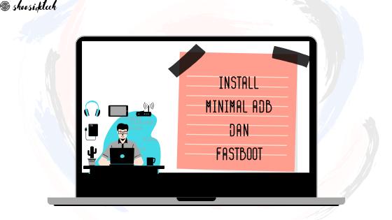 Install Minimal ADB dan Fastboot