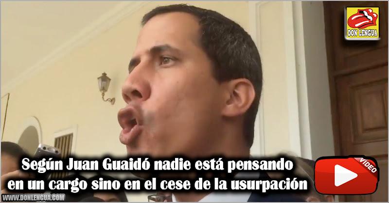 Según Juan Guaidó nadie está pensando en un cargo sino en el cese de la usurpación