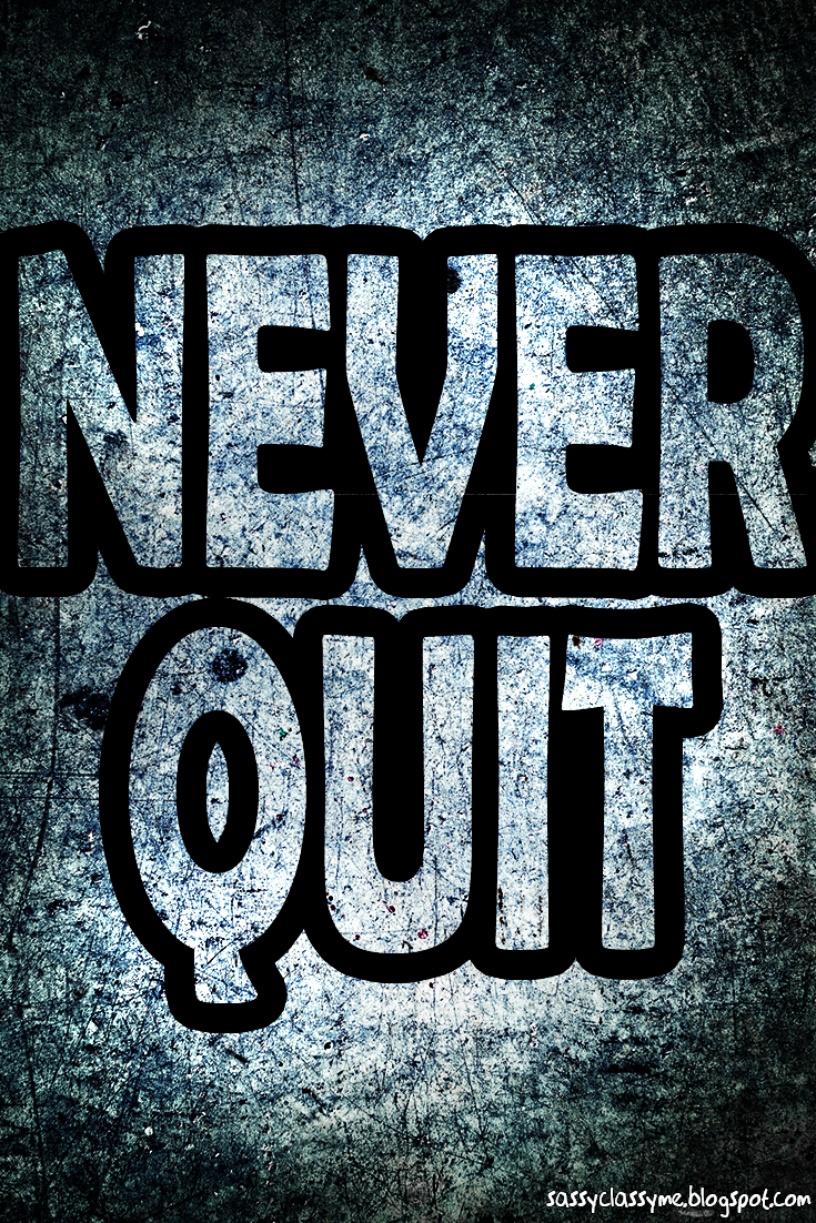 never quit - sassyclassyme