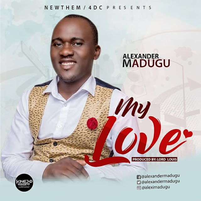 DOWNLOAD MP3: Alexander Madugu - My Love