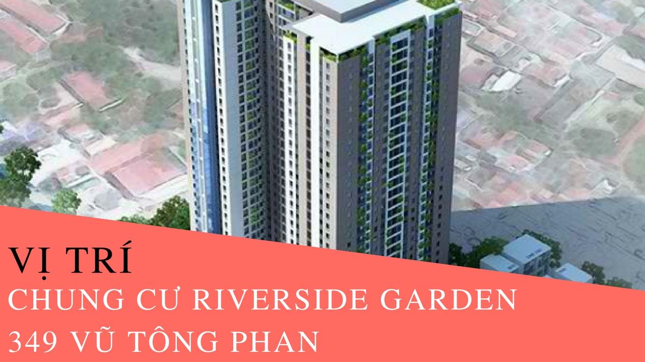 Vị trí chung cư Riverside Garden 349 Vũ Tông Phan