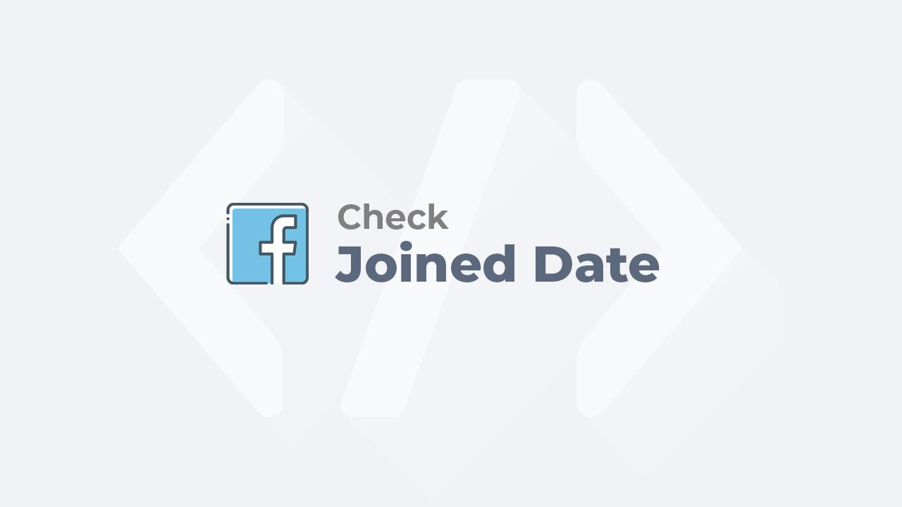 Cách xem ngày tháng năm tạo tài khoản Facebook