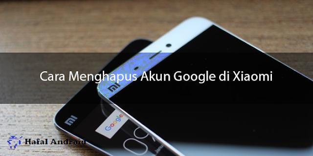 √ 7+ Langkah Cara Menghapus Akun Google di Xiaomi