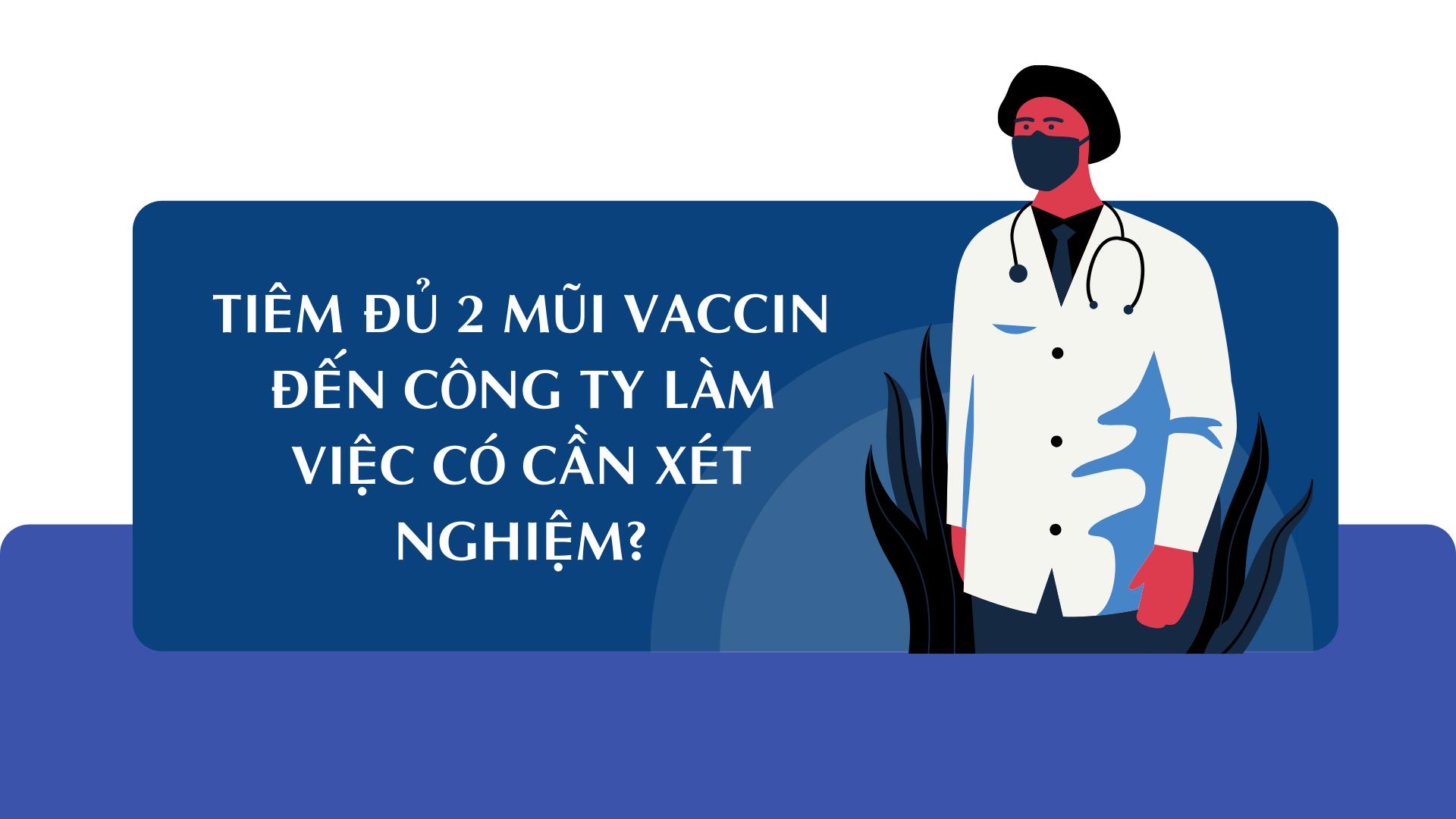 Đã tiêm đủ 2 mũi vaccin, đến công ty làm việc có cần xét nghiệm?