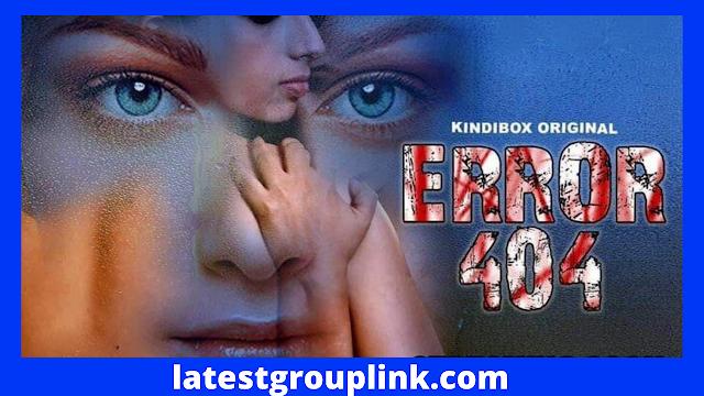 Error 404 (Kindibox) Web Series Cast & Crew, Release Date, Story