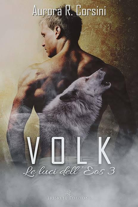 """Libri in uscita: """"Volk"""" (Serie Le luci dell'Eos #3) di Aurora R. Corsini"""
