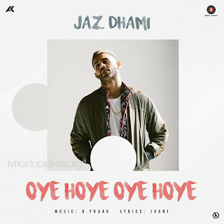 OYE HOYE OYE HOYE: A brand new punjabi song in the voice of Jaz Dhami composed by B Praak while lyrics is penned by Jaani.