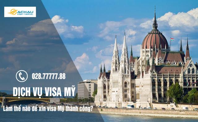 Vì sao xin visa Mỹ lại khó, làm thế nào mới xin visa thành công?