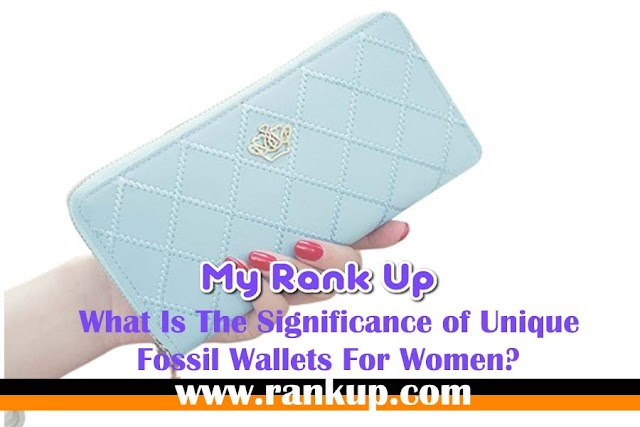 What Is The Significance of Unique Fossil Wallets For Women?