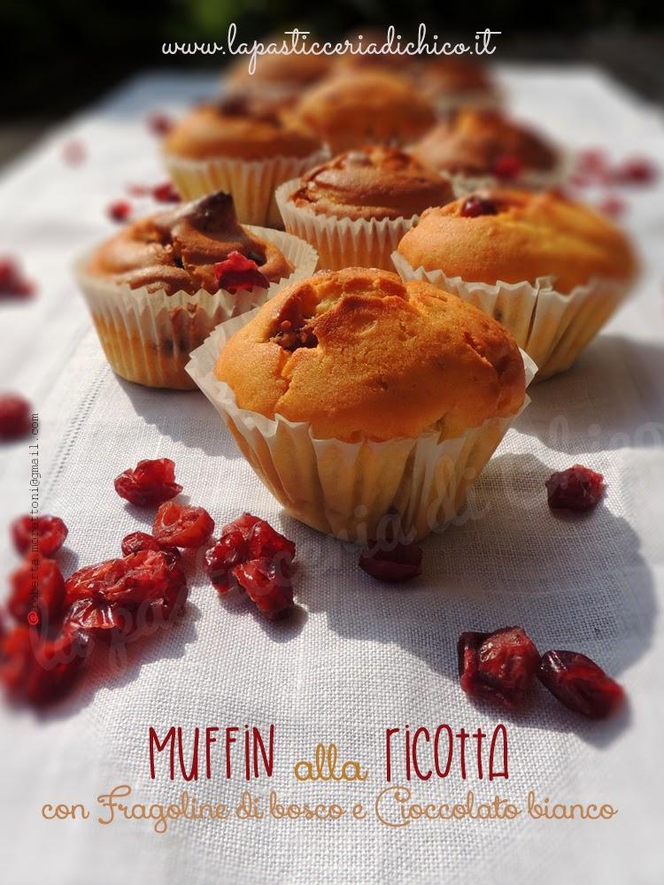 Muffin alla ricotta con fragoline di bosco e cioccolato bianco - www.lapasticceriadichico.it
