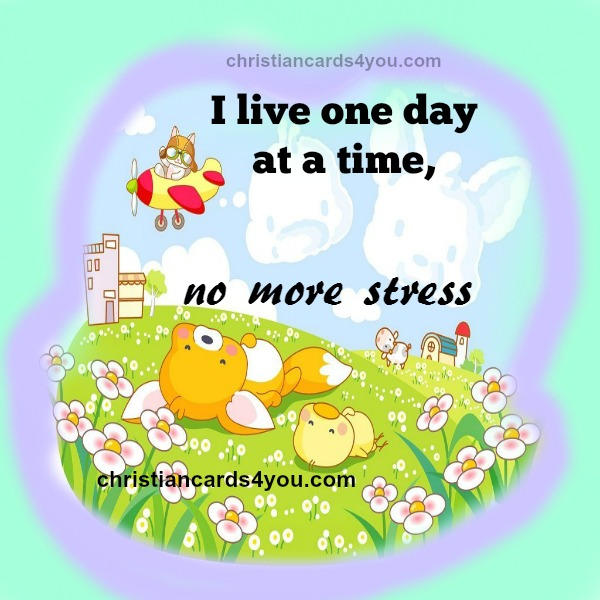I Live One Day At A Time No More Stress Christian Quotes