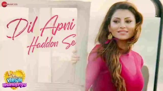 Dil Apni Haddon Se Lyrics in English :- Urvashi Rautela | Jyotica Tangri