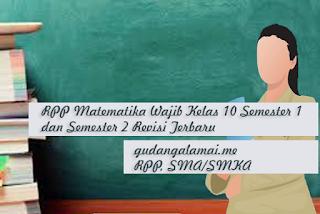 RPP Matematika Wajib Kelas 10 Semester 1 dan Semester 2 Revisi Terbaru