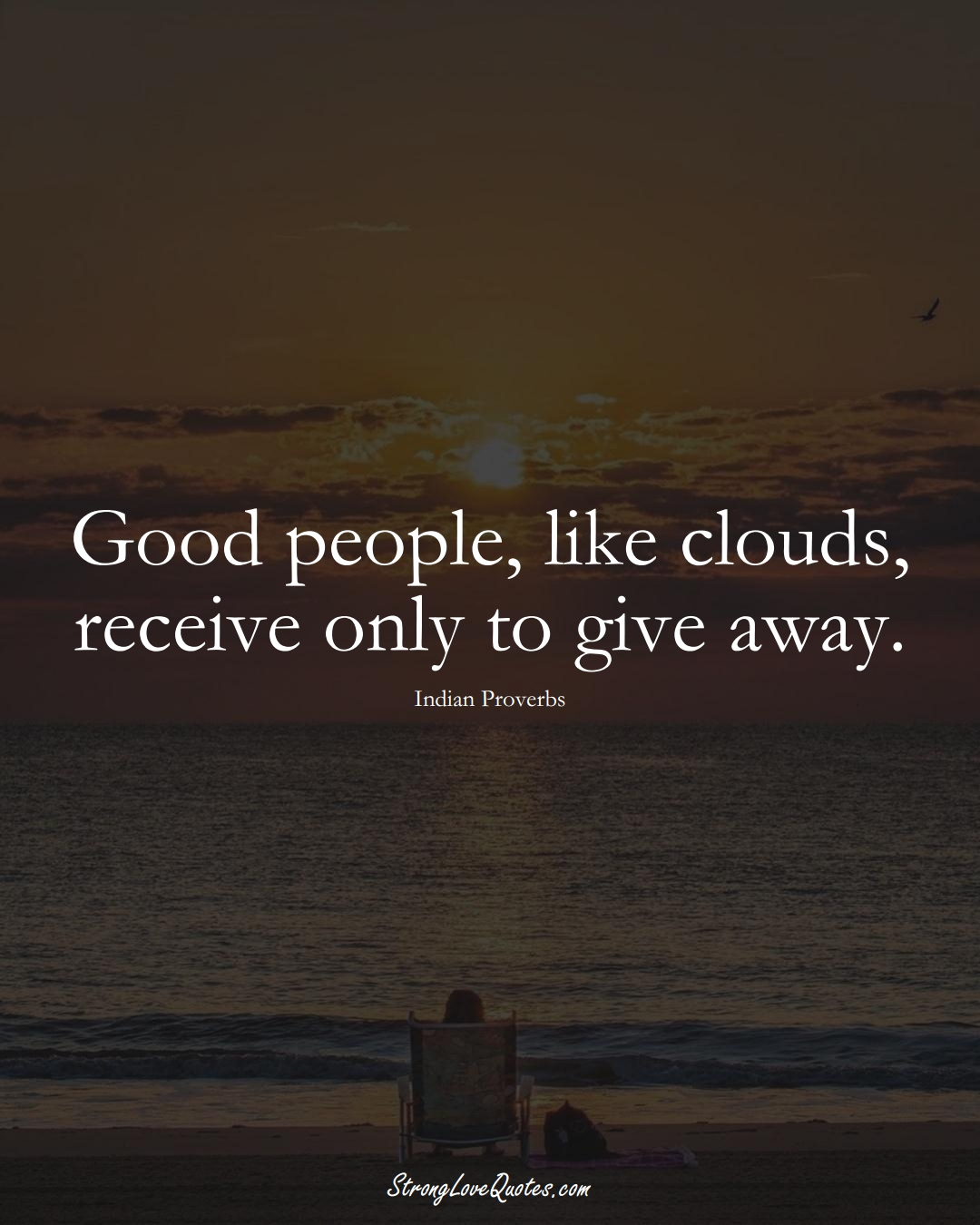 Good people, like clouds, receive only to give away. (Indian Sayings);  #AsianSayings