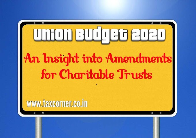 An Insight into Amendments for Charitable Trusts –Budget 2020