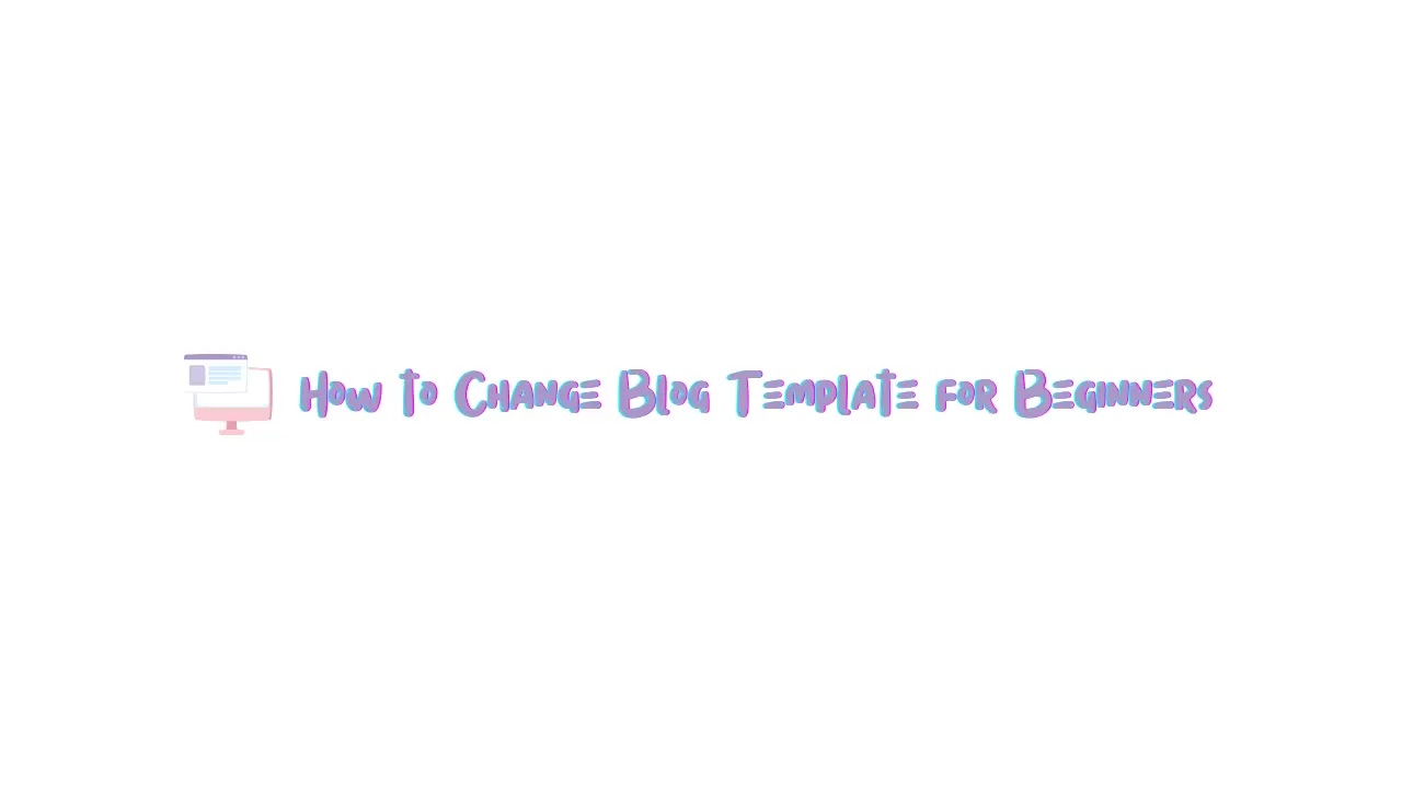 Here's How to Change Blog Template for Beginners, It's Free!